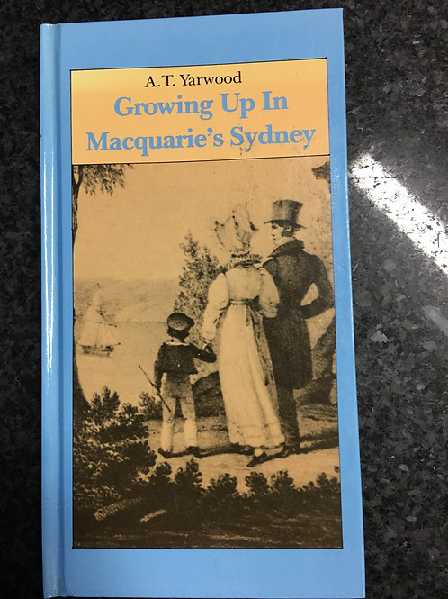 Growing Up in Macquarie's Sydney by A.T. Yarwood
