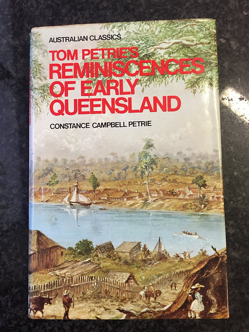 Tom Petrie's Reminiscences of Early Queensland by Constance Campbell Petrie