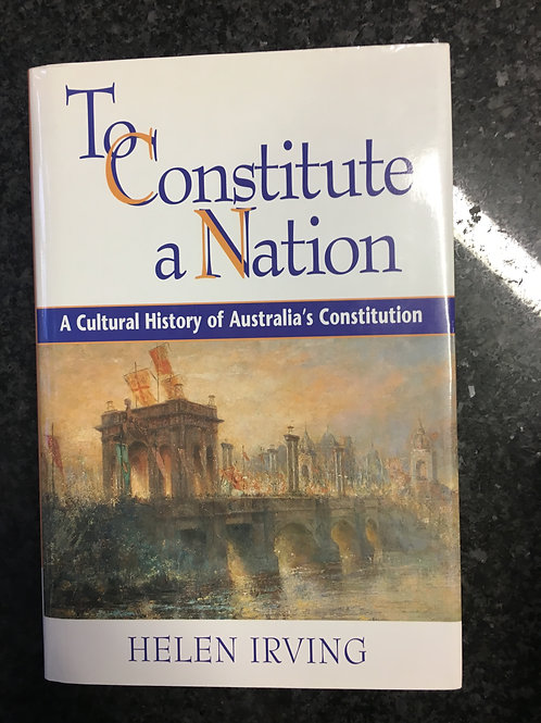 To Constitute a Nation by Helen Irving