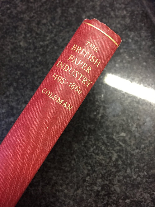 The British Paper Industry 1495 - 1860 by Coleman