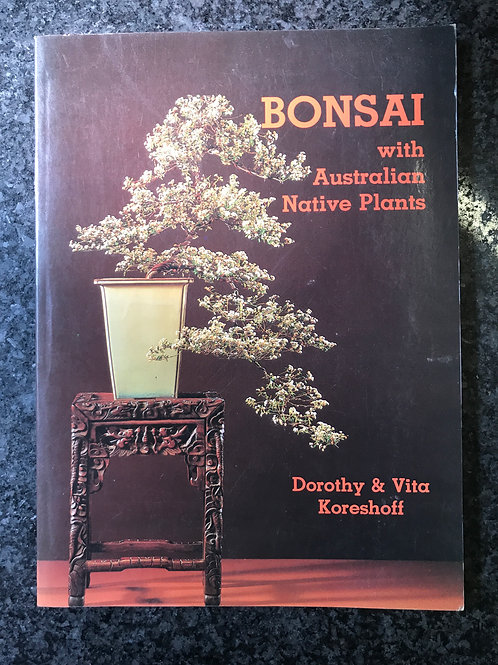 Bonsai, with Australian Native Plants by Dorothy & Vita Koreshoff