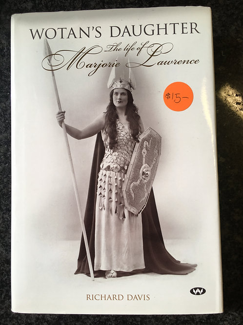 Wotan's Daughter, the Life of Marjorie Lawrence by Richard Davis