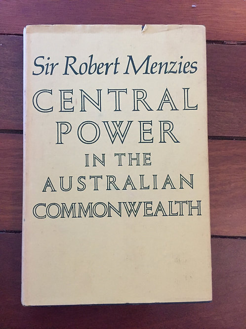 Central Power in the Australian Commonwealth by Sir Robert Menzies