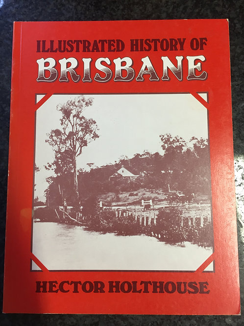 Illustrated History of Brisbane by Hector Holthouse