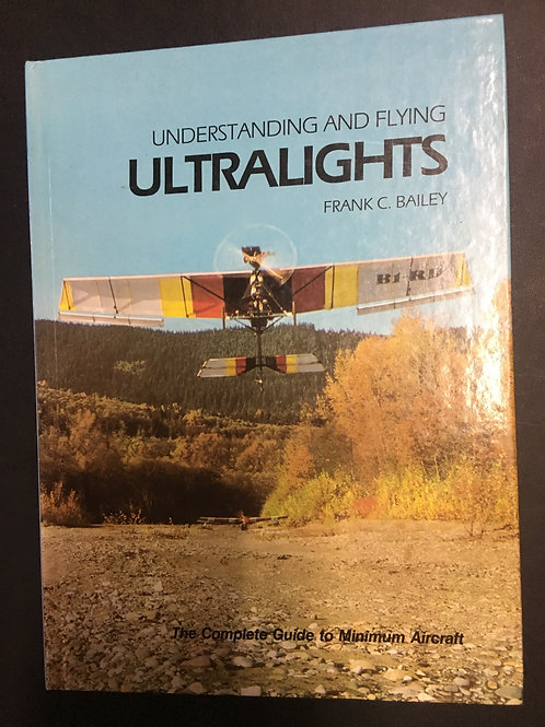 Understanding and Flying Ultralights by Frank C. Bailey
