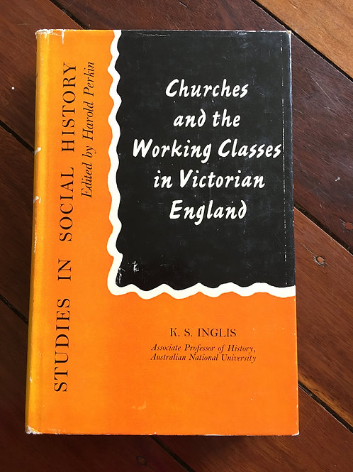 Churches and the Working Classes in Victorian England by K.S. Inglis