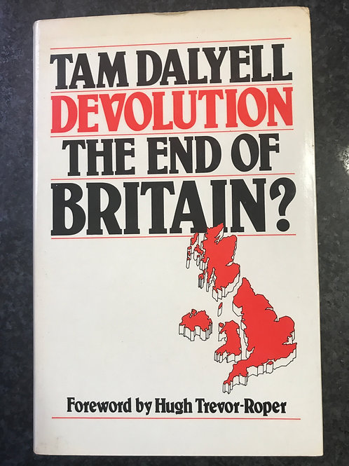 Devolution The End of Britain? by Tam Dalyell