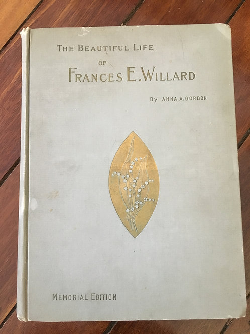 The Beautiful Life of Frances E. Willard by Anna A. Gordon