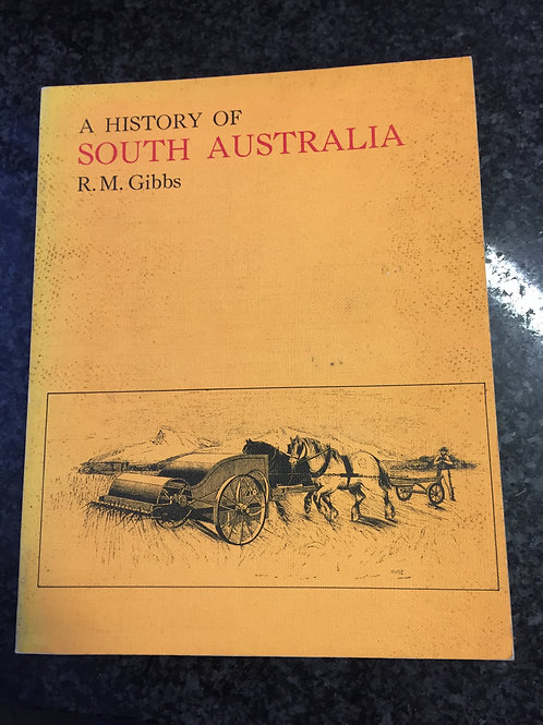 A History of South Australia by R.M. Gibbs