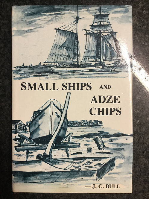Small Ships and Adze Chips by J. C. Bull