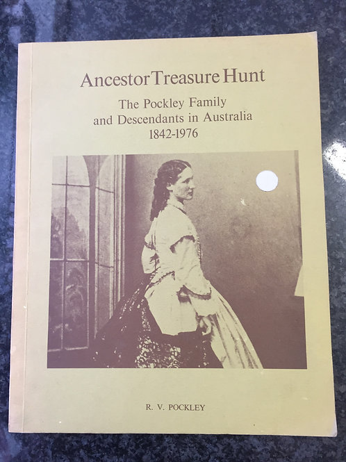 The Pockley Family & Descendants in Australia 1842 - 1976 by R.V. Pockley