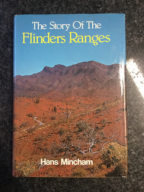 The Story of the Flinders Ranges by Hans Mincham