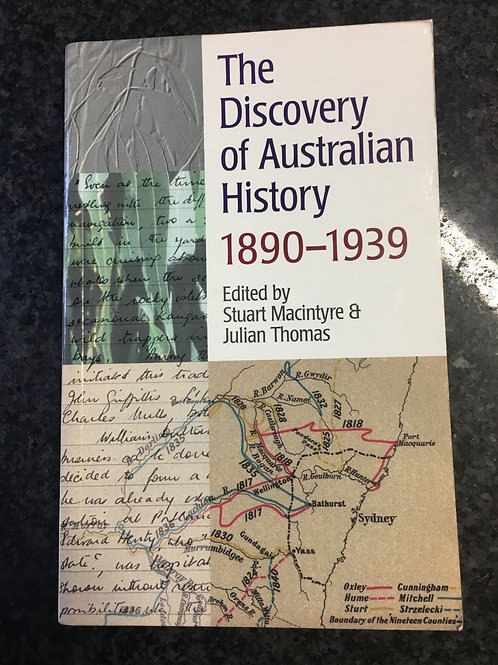 The Discovery of Australian History 1890 - 1939, ed. Macintyre & Thomas