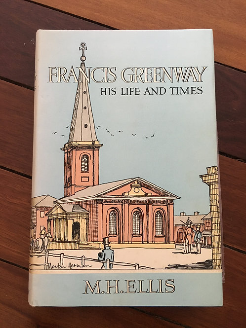 Francis Greenway, His Life and Times by M.H.Ellis
