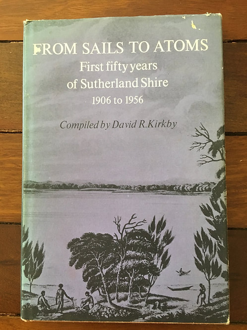 From Sails to Atoms, First Fifty Years of Sutherland Shire 1906 - 1956