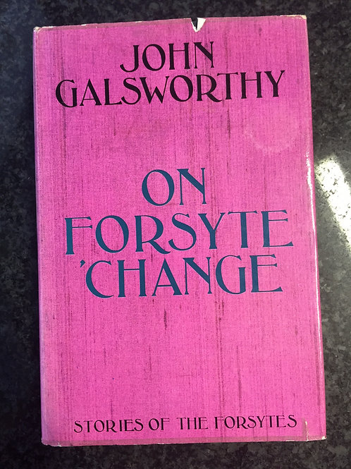 On Forsyte Change, Stories of the Forsytes by John Galsworthy