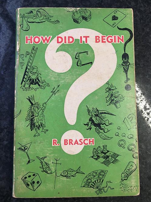 How did it Begin? by R. Brasch