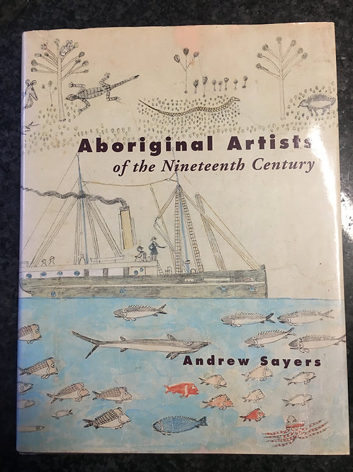 Aboriginal Artists of the Nineteenth Century by Andrew Sayers