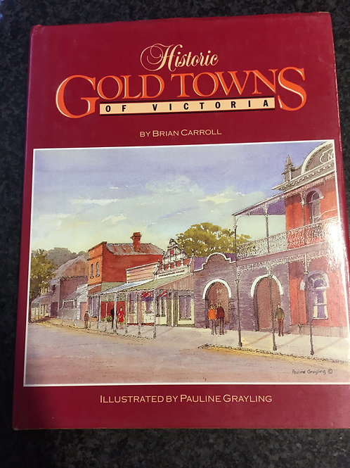 Historic Gold Towns of Victoria by Brian Carroll