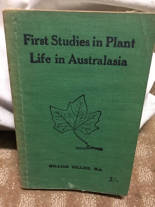 First Studies in Plant Life in Australasia by William Gillies
