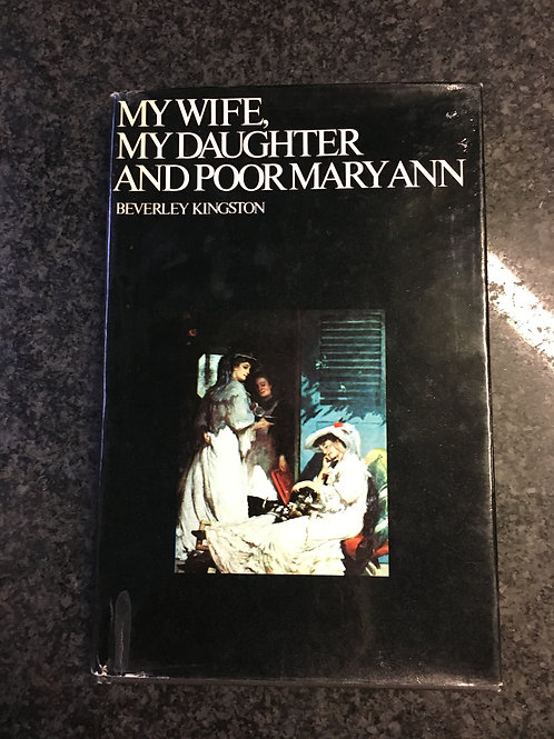 My Wife, My Daughter and Poor Mary Ann by Beverley Kingston