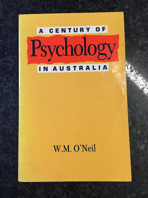A Century of Psychology in Australia by W.M. O'Neil