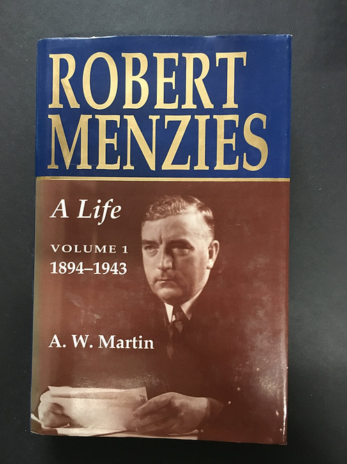 Robert Menzies, A Life Vol 1 by A. W. Martin