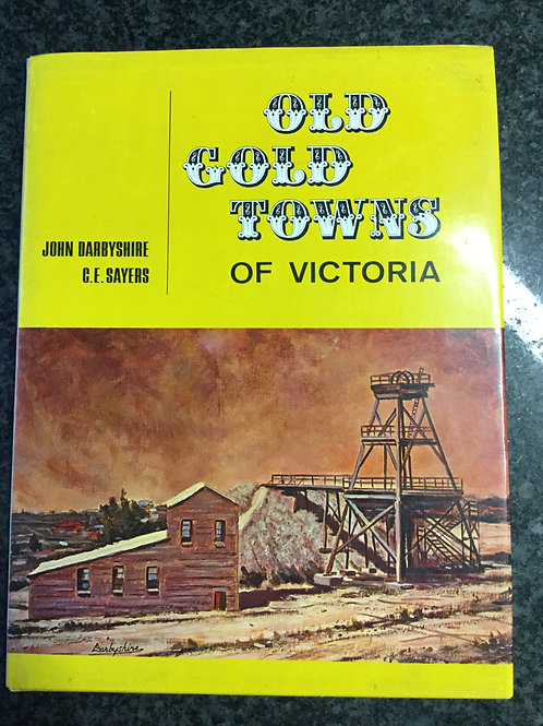 Old Gold Towns of Victoria by Darbyshire & Sayers