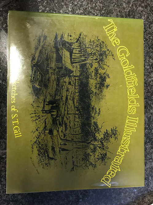 The Goldfields Illustrated, the Sketches of S.T. Gill