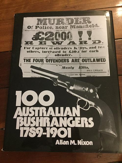 100 Australian Bushrangers 1789 - 1901 by Allan M. Nixon