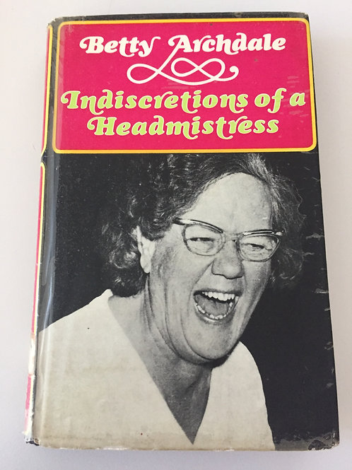 Indiscretions of a Headmistress by Betty Archdale