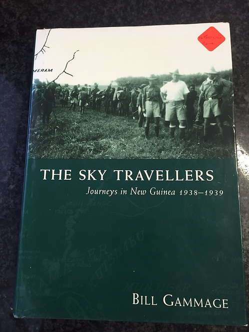 The Sky Travellers, Journeys in New Guinea 1938 - 1939, Bill Gammage
