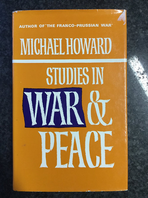 Studies in War and Peace by Michael Howard