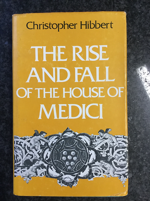 Rise and Fall of the House of Medici by Hibbert