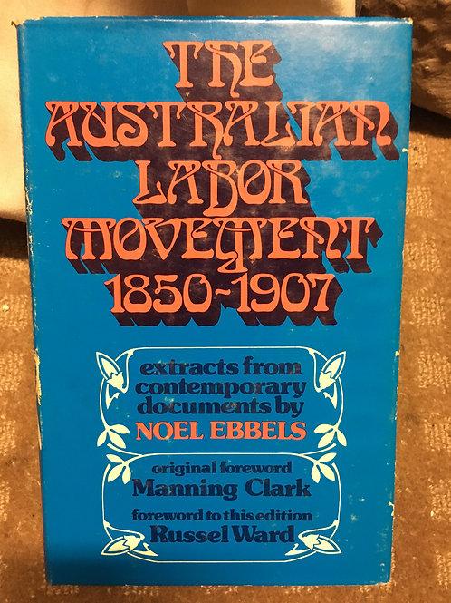 The Australian Labor Movement 1850 - 1907 by Noel Ebbels