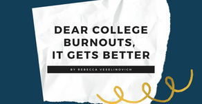 Dear College Burnouts, It Gets Better
