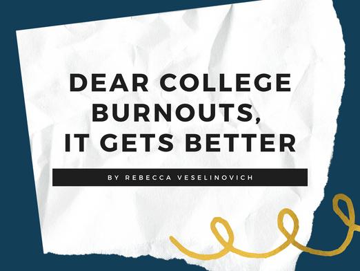 Dear College Burnouts, It Gets Better