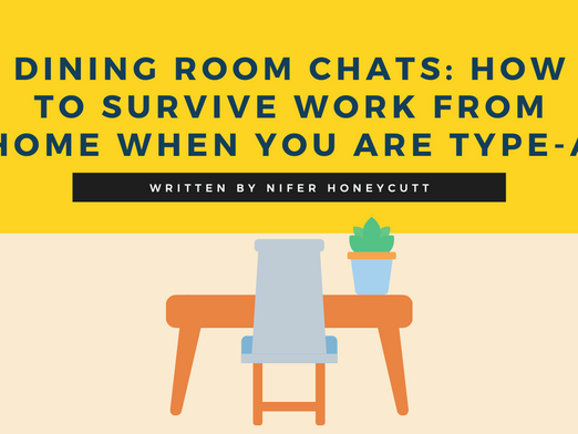 Dining Room Chats: How to Survive Work from Home When You are Type-A
