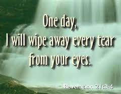 """He will wipe every tear from their eyes..."""
