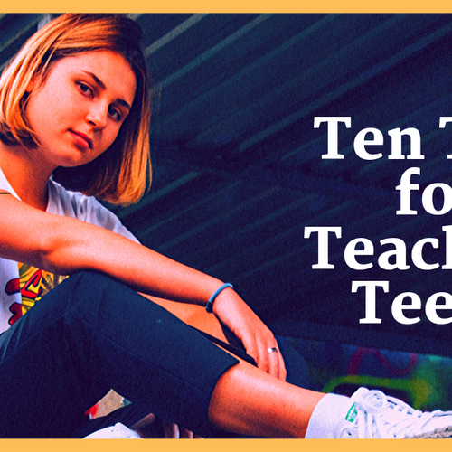 Ten Tips for Teaching Teens