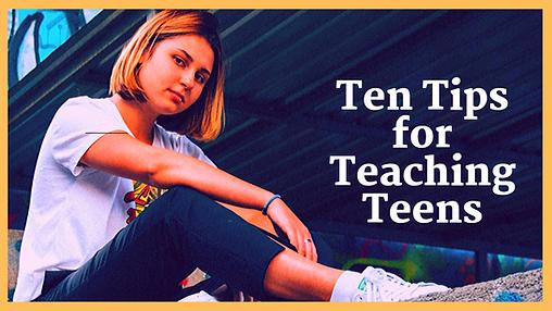Ten Tips for Teaching Teens teachwithdia