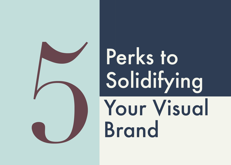 Five Perks to Solidifying your Visual Brand