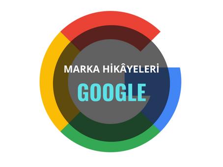 Google / Marka Hikâyeleri