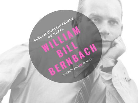 William Bill Bernbach / Reklam Duayenleri