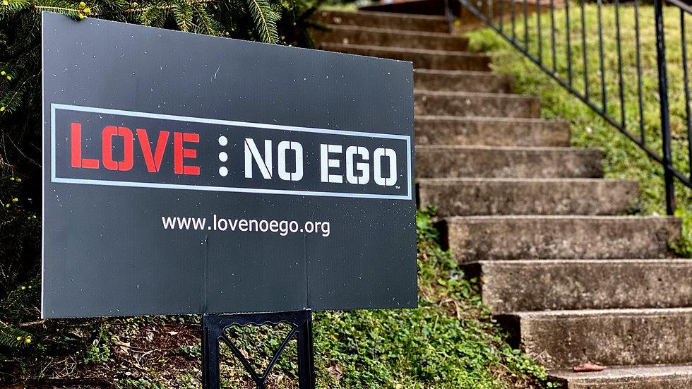 Love No Ego Yard Sign