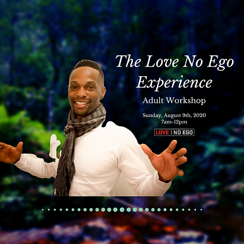 The Love No Ego Experience: Adult Workshop