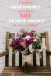 Where to save money and where NOT to save money on your wedding