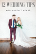 12 Wedding Tips- You HAVEN'T Heard