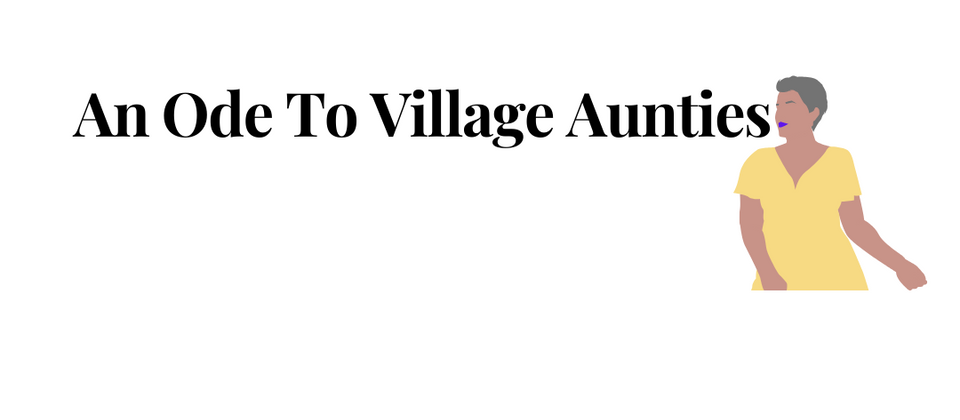 An Ode To Village Aunties