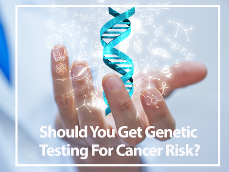GENETIC TESTING FOR CANCER RISK